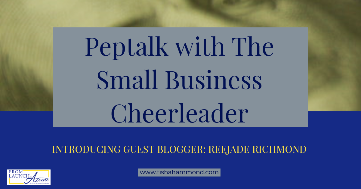 Pep Talk with The Small Business Cheerleader graphic that reads Introducing Guest Blogger ReeJade Richmond